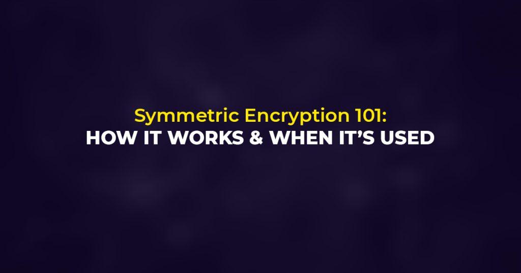 Symmetric Encryption 101 - SSLMagic