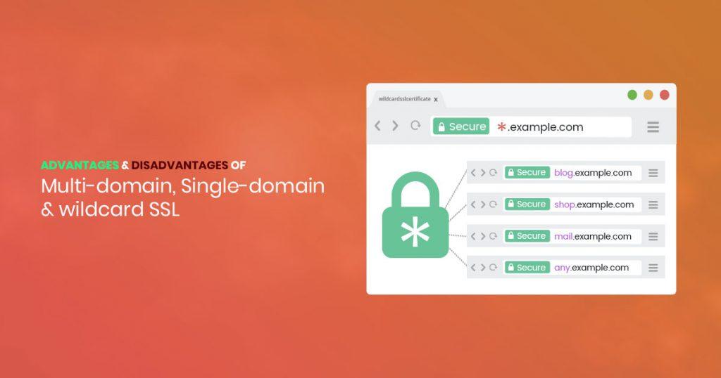 Single-domain SSL Multi-domain SSL Wildcard SSL